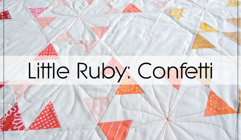Little Ruby Confetti: A Quilt Reveal