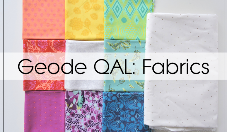 Geode QAL: Choose Your Fabrics