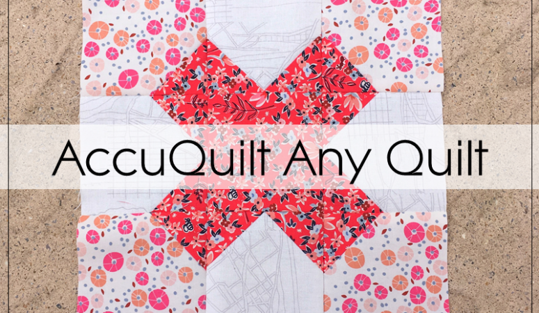 How To Use An AccuQuilt For Any Quilt Pattern